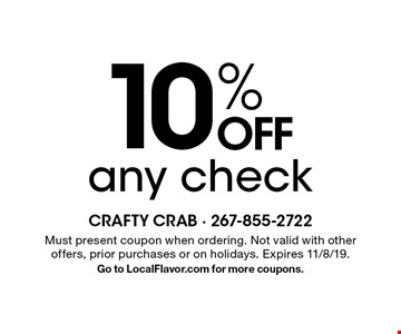 10% OFF any check. Must present coupon when ordering. Not valid with other offers, prior purchases or on holidays. Expires 11/8/19. Go to LocalFlavor.com for more coupons.