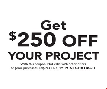 Get $250 Off Your Project. With this coupon. Not valid with other offers or prior purchases. Expires 12/21/19. MINTCHATBC-11