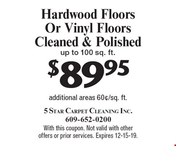 $89.95 Hardwood Floors Or Vinyl Floors Cleaned & Polished up to 100 sq. ft. additional areas 60¢/sq. ft.. With this coupon. Not valid with other offers or prior services. Expires 12-15-19.