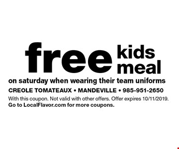Free kids meal on Saturday when wearing their team uniforms. With this coupon. Not valid with other offers. Offer expires 10/11/2019. Go to LocalFlavor.com for more coupons.
