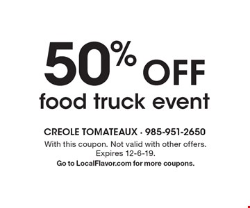 50% off food truck event. With this coupon. Not valid with other offers. Expires 12-6-19. Go to LocalFlavor.com for more coupons.