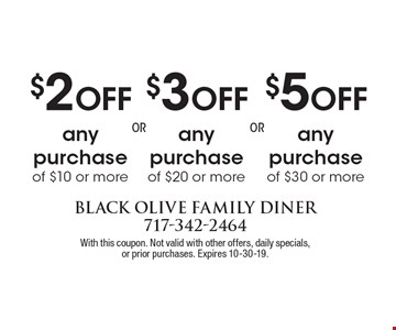 $2 Off any purchase of $10 or more. $3 Off any purchase of $20 or more. $5 Off any purchase of $30 or more. With this coupon. Not valid with other offers, daily specials,or prior purchases. Expires 10-30-19.