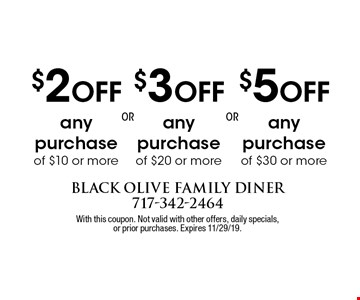 $2 Off any purchase of $10 or more. $3 Off any purchase of $20 or more. $5 Off any purchase of $30 or more. With this coupon. Not valid with other offers, daily specials,or prior purchases. Expires 11/29/19.