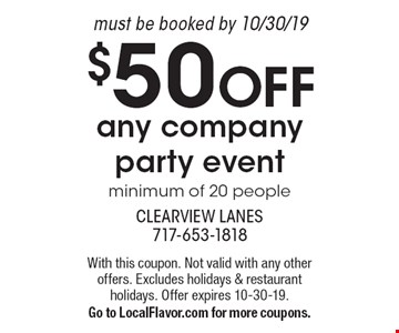 $50 OFF any company party event, minimum of 20 people. Must be booked by 10/30/19. With this coupon. Not valid with any other offers. Excludes holidays & restaurant holidays. Offer expires 10-30-19. Go to LocalFlavor.com for more coupons.
