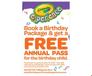 Book a birthday party & get a free annual pass for the birthday child. Must reserve a party by 12/31/19. Not valid with previous bookings. Must mention this offer when booking. 15 person min. Call 407-757-1700 (press 3) or email birthdayorl@crayolaexperience.com.