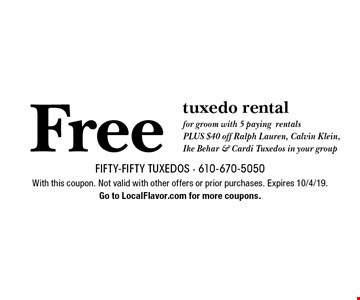 Free tuxedo rental for groom with 5 paying rentals. PLUS $40 off Ralph Lauren, Calvin Klein, Ike Behar & Cardi Tuxedos in your group. With this coupon. Not valid with other offers or prior purchases. Expires 10/4/19. Go to LocalFlavor.com for more coupons.