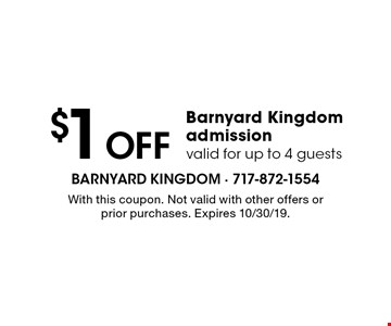 $1 off Barnyard Kingdom admission valid for up to 4 guests. With this coupon. Not valid with other offers or prior purchases. Expires 10/30/19.