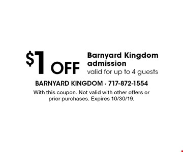 $1 off Barnyard Kingdom admission, valid for up to 4 guests. With this coupon. Not valid with other offers or prior purchases. Expires 10/30/19.