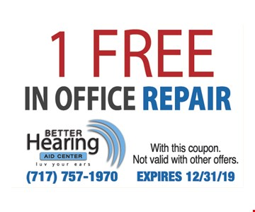 1 FREE IN OFFICE REPAIR Any one digital hearing aid. With this coupon. Not valid with other offers. Expires12/31/19