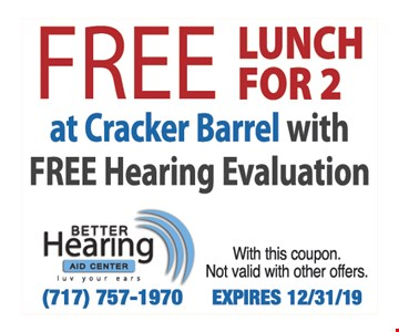 Free Lunch For 2 at Cracker Barrel with FREE Hearing Evaluation Any one digital hearing aid. With this coupon. Not valid with other offers. Expires12/31/19