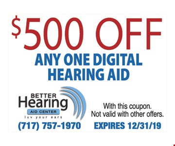 $500 off Any one digital hearing aid. With this coupon. Not valid with other offers. Expires12/31/19