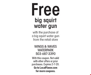 Free big squirt water gun with the purchase of a big squirt water gun from the retail store. With this coupon. Not valid with other offers or prior purchases. Expires 2-7-20. Go to LocalFlavor.com for more coupons.