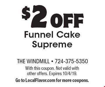 $2 OFF Funnel Cake Supreme. With this coupon. Not valid with other offers. Expires 10/4/19. Go to LocalFlavor.com for more coupons.