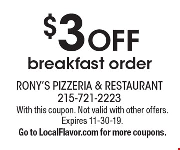 $3 Off breakfast order. With this coupon. Not valid with other offers. Expires 11-30-19. Go to LocalFlavor.com for more coupons.