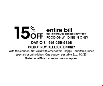 15% Off entire bill. Does not include alcohol & beverage. FOOD ONLY - DINE IN ONLY. Valid At Newhall location only With this coupon. Not valid with other offers, Happy Hour items, lunch specials or on holidays. One coupon per table Exp. 1/3/20. Go to LocalFlavor.com for more coupons.