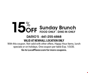15% Off Sunday Brunch. FOOD ONLY - DINE IN ONLY. Valid At Newhall location only With this coupon. Not valid with other offers, Happy Hour items, lunch specials or on holidays. One coupon per table. Exp. 1/3/20. Go to LocalFlavor.com for more coupons.