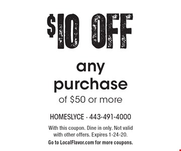$10 OFF any purchase of $50 or more. With this coupon. Dine in only. Not valid with other offers. Expires 1-24-20. Go to LocalFlavor.com for more coupons.