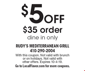 $5 Off $35 order dine in only. With this coupon. Not valid with brunch or on holidays. Not valid with other offers. Expires 10-4-19. Go to LocalFlavor.com for more coupons.