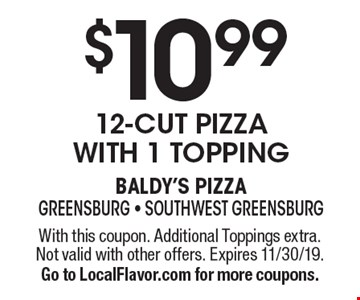 $10.99 - 12-cut pizza with 1 topping. With this coupon. Additional Toppings extra. Not valid with other offers. Expires 11/30/19. Go to LocalFlavor.com for more coupons.