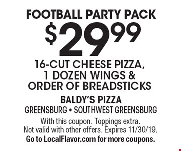 Football Party Pack$29.99 16-cut cheese pizza, 1 dozen wings & order of breadsticks. With this coupon. Toppings extra.Not valid with other offers. Expires 11/30/19. Go to LocalFlavor.com for more coupons.
