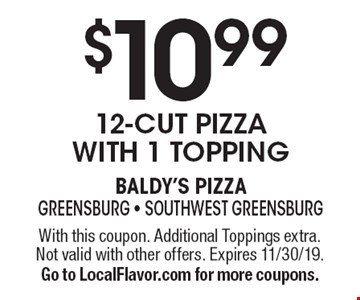 $10.99 12-cut pizza with 1 topping. With this coupon. Additional Toppings extra.Not valid with other offers. Expires 11/30/19. Go to LocalFlavor.com for more coupons.