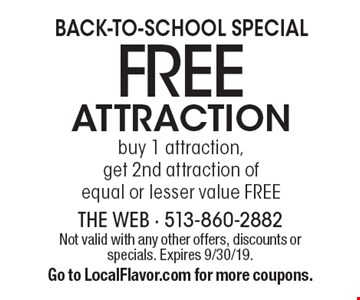Back-to-school Special Free attraction buy 1 attraction, get 2nd attraction of equal or lesser value free. Not valid with any other offers, discounts or specials. Expires 9/30/19. Go to LocalFlavor.com for more coupons.