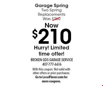 Garage Spring. Two Spring Replacements Was $260, Now $210. Hurry! Limited time offer!. With this coupon. Not valid with other offers or prior purchases. Go to LocalFlavor.com for more coupons.