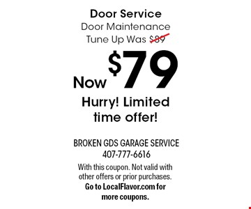 Door Service. Door Maintenance Tune Up Was $89, Now $79. Hurry! Limited time offer!. With this coupon. Not valid with other offers or prior purchases. Go to LocalFlavor.com for more coupons.