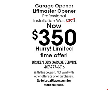 Garage Opener Liftmaster Opener. Professional Installation Was $390, Now $350. Hurry! Limited time offer!. With this coupon. Not valid with other offers or prior purchases. Go to LocalFlavor.com for more coupons.