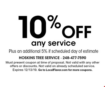 10% Off any service Plus an additional 5% if scheduled day of estimate. Must present coupon at time of proposal. Not valid with any other offers or discounts. Not valid on already scheduled service.Expires 12/13/19. Go to LocalFlavor.com for more coupons.