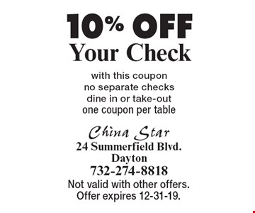 10% OFF Your Check. With this coupon. No separate checks. Dine in or take-out. One coupon per table . Not valid with other offers. Offer expires 12-31-19.