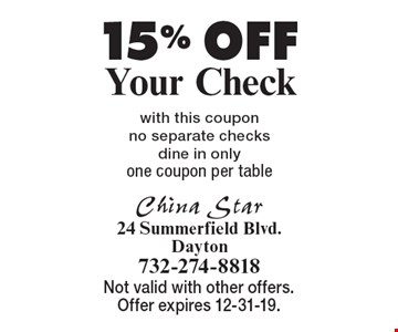 15% OFF Your Check. With this coupon. No separate checks. Dine in only. One coupon per table . Not valid with other offers. Offer expires 12-31-19.