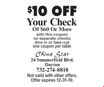 $10 OFF Your Check Of $60 Or More. With this coupon no separate checks dine in or take-out. One coupon per table. Not valid with other offers. Offer expires 12-31-19.