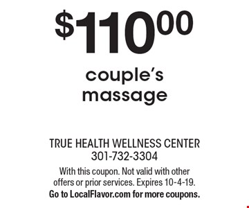 $110.00 couple's massage. With this coupon. Not valid with other offers or prior services. Expires 10-4-19. Go to LocalFlavor.com for more coupons.