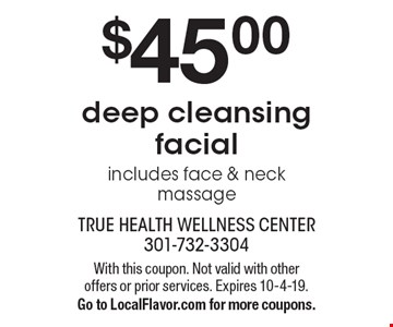 $45.00 deep cleansing facial includes face & neck massage. With this coupon. Not valid with other offers or prior services. Expires 10-4-19. Go to LocalFlavor.com for more coupons.
