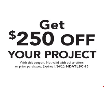 Get $250 Off your project. With this coupon. Not valid with other offers or prior purchases. Expires 1/24/20. HDATLBC-10
