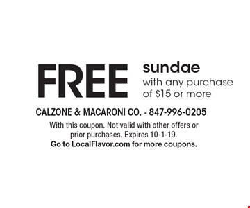 FREE sundae with any purchase of $15 or more. With this coupon. Not valid with other offers or prior purchases. Expires 10-1-19.Go to LocalFlavor.com for more coupons.