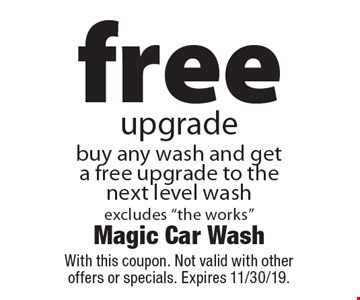 free upgrade buy any wash and get  a free upgrade to the next level washexcludes