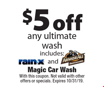 $5 off any ultimate wash. Includes RainX and ArmorAll. With this coupon. Not valid with other offers or specials. Expires 10/31/19.