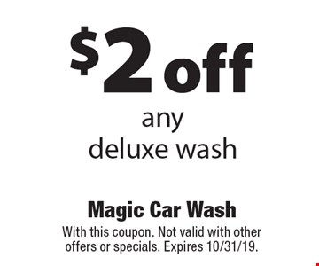 $2 off any deluxe wash. With this coupon. Not valid with other offers or specials. Expires 10/31/19.