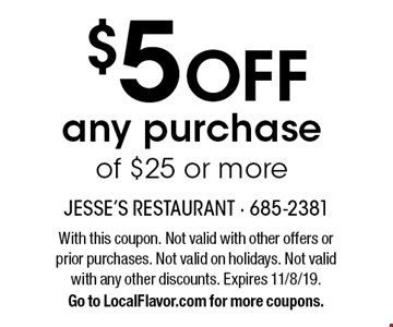 $5 off any purchase of $25 or more. With this coupon. Not valid with other offers or prior purchases. Not valid on holidays. Not valid with any other discounts. Expires 11/8/19. Go to LocalFlavor.com for more coupons.