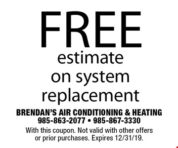 Free estimate  on system replacement. With this coupon. Not valid with other offers or prior purchases. Expires 12/31/19.