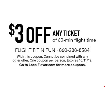 $3 Off Any Ticket of 60-min flight time. With this coupon. Cannot be combined with any other offer. One coupon per person. Expires 10/11/19. Go to LocalFlavor.com for more coupons.