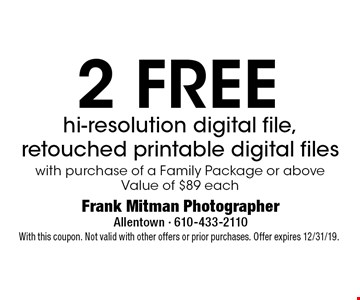 2 FREE hi-resolution digital file, retouched printable digital files with purchase of a Family Package or aboveValue of $89 each. With this coupon. Not valid with other offers or prior purchases. Offer expires 12/31/19.