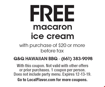 Free macaron ice cream with purchase of $20 or more before tax. With this coupon. Not valid with other offers or prior purchases. 1 coupon per person. Does not include party menu. Expires 12-13-19.Go to LocalFlavor.com for more coupons.