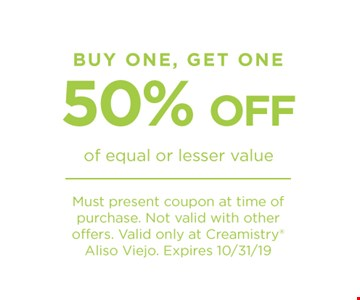 Buy One, Get One 50% Off of equal or lesser value. Must present coupon at time of purchase. Not valid with other offers. Valid only at Creamistry Aliso Viejo. Expires 10/31/19.