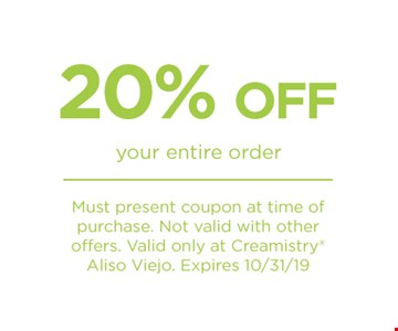 20% off your entire order. Must present coupon at time of purchase. Not valid with other offers. Valid only at Creamistry Aliso Viejo. Expires 10/31/19.