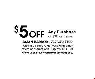 $5 Off Any Purchase of $30 or more. With this coupon. Not valid with other offers or promotions. Expires 10/11/19. Go to LocalFlavor.com for more coupons.
