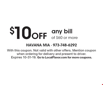 $10 Off any bill of $60 or more. With this coupon. Not valid with other offers. Mention coupon when ordering for delivery and present to driver. Expires 10-31-19. Go to LocalFlavor.com for more coupons.