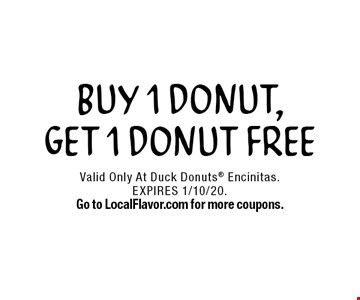 FREE DONUT. Buy 1 Donut, Get 1 Donut Free. Valid Only At Duck Donuts Encinitas. EXPIRES 1/10/20. Go to LocalFlavor.com for more coupons.